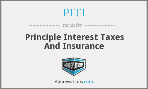 PITI - Principle Interest Taxes And Insurance