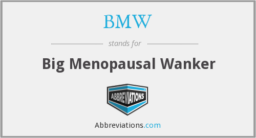 BMW - Big Menopausal Wanker