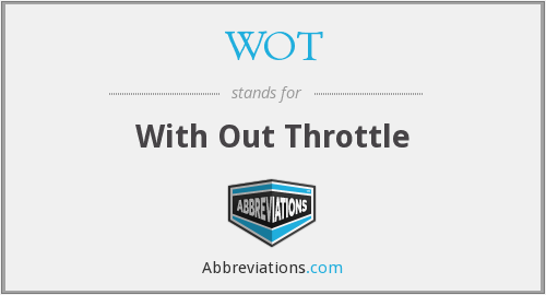 WOT - With Out Throttle