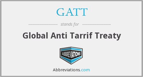 GATT - Global Anti Tarrif Treaty