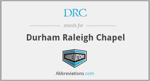 DRC - Durham Raleigh Chapel