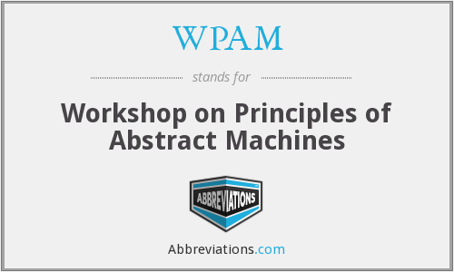 WPAM - Workshop on Principles of Abstract Machines
