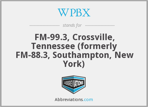 WPBX - FM-99.3, Crossville, Tennessee (formerly FM-88.3, Southampton, New York)