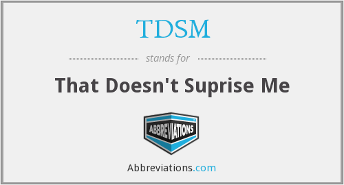 TDSM - That Doesn't Suprise Me