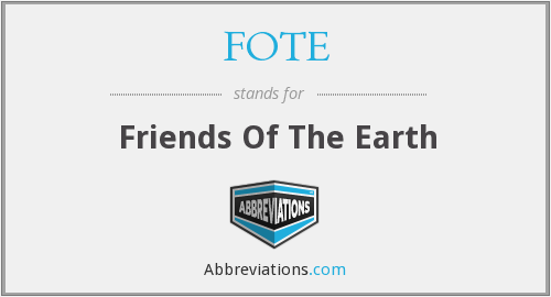 FOTE - Friends Of The Earth