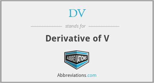 DV - Derivative of V
