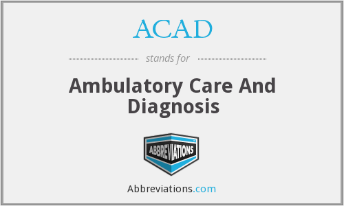 ACAD - Ambulatory Care And Diagnosis