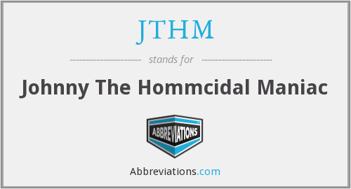 JTHM - Johnny The Hommcidal Maniac