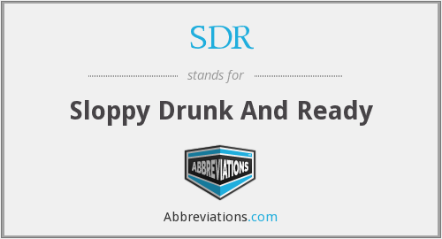 SDR - Sloppy Drunk And Ready
