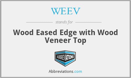 WEEV - Wood Eased Edge with Wood Veneer Top