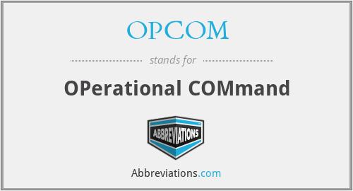 OPCOM - OPerational COMmand