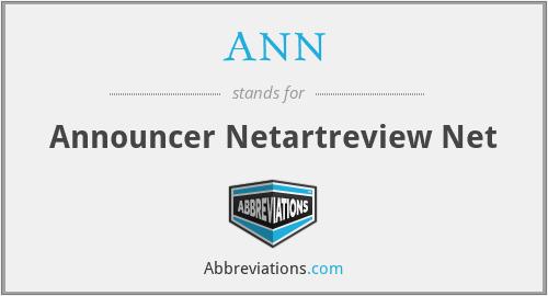 ANN - Announcer Netartreview Net