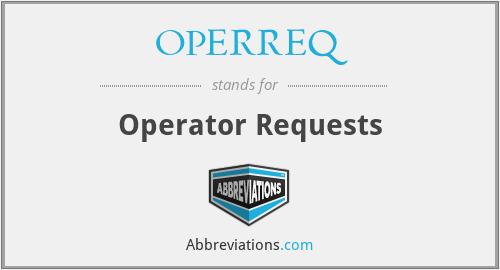 OPERREQ - Operator Requests