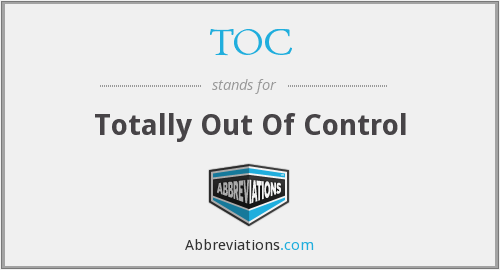 TOC - Totally Out Of Control