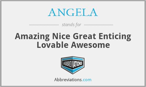 ANGELA - Amazing Nice Great Enticing Lovable Awesome
