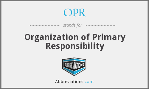 OPR - Organization of Primary Responsibility