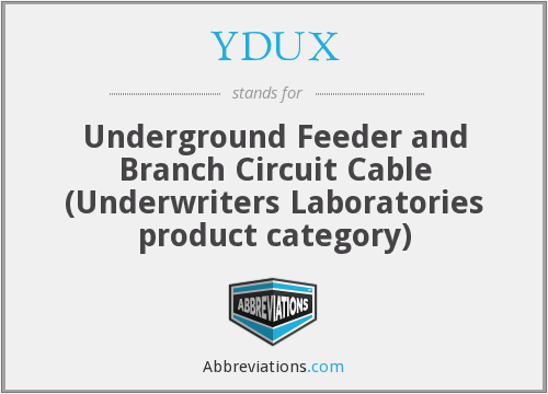 YDUX - Underground Feeder and Branch Circuit Cable (Underwriters Laboratories product category)