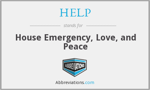 HELP - House Emergency, Love, and Peace