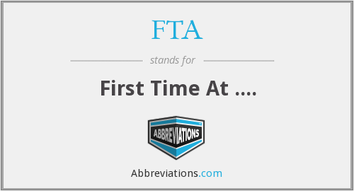 FTA - First Time At ....