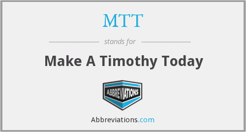 MTT - Make A Timothy Today
