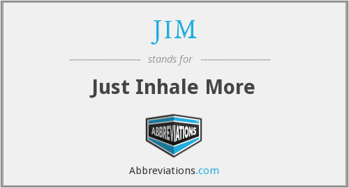 JIM - Just Inhale More