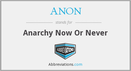 ANON - Anarchy Now Or Never