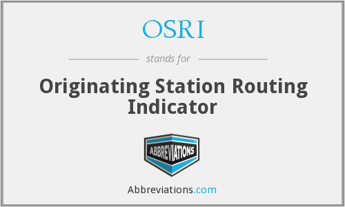 OSRI - Originating Station Routing Indicator