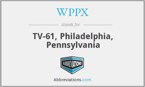 WPPX - TV-61, Philadelphia, Pennsylvania