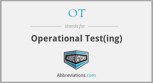 OT - Operational Test(ing)