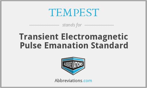 TEMPEST - Transient Electromagnetic Pulse Emanation Standard