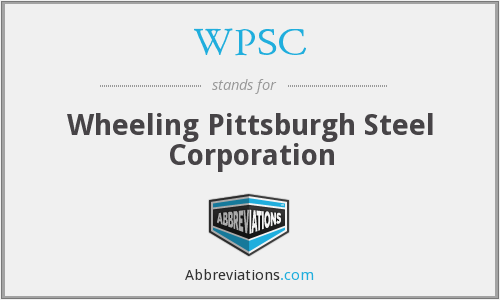 WPSC - Wheeling Pittsburgh Steel Corporation
