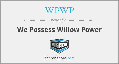 WPWP - We Possess Willow Power