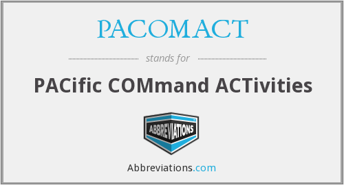 PACOMACT - Pacific Command Activities