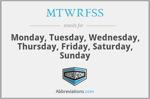 MTWRFSS - Monday, Tuesday, Wednesday, Thursday, Friday, Saturday, Sunday