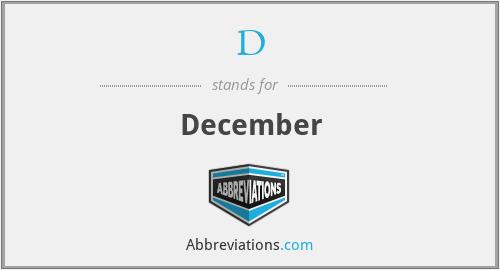 D - December