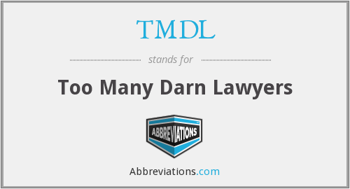 TMDL - Too Many Darn Lawyers