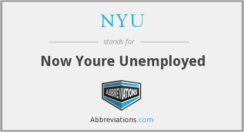 NYU - Now Youre Unemployed