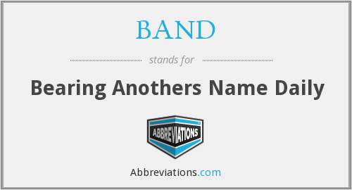 BAND - Bearing Anothers Name Daily