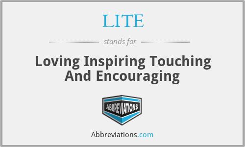 LITE - Loving Inspiring Touching And Encouraging