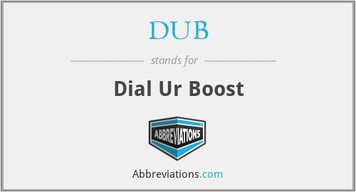 DUB - Dial Ur Boost