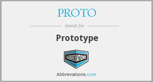 What does prototype stand for?
