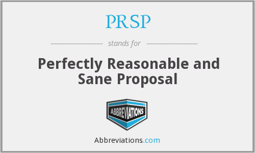 PRSP - Perfectly Reasonable and Sane Proposal