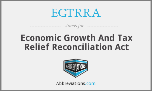 EGTRRA - Economic Growth And Tax Relief Reconciliation Act
