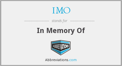 IMO - In Memory Of