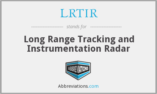 LRTIR - Long Range Tracking and Instrumentation Radar