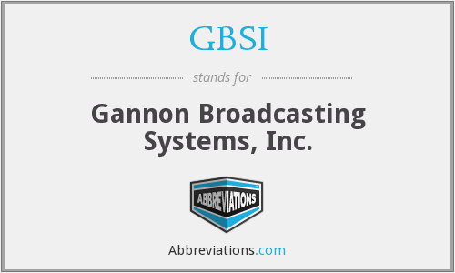 GBSI - Gannon Broadcasting Systems, Inc.