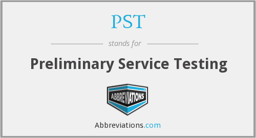 PST - Preliminary Service Testing
