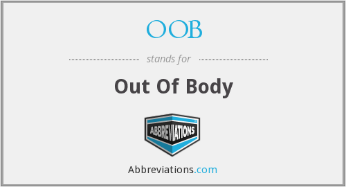 OOB - Out Of Body