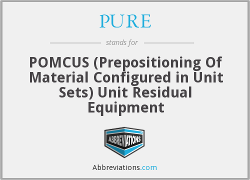 PURE - POMCUS (Prepositioning Of Material Configured in Unit Sets) Unit Residual Equipment