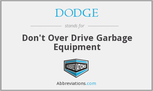 DODGE - Don't Over Drive Garbage Equipment